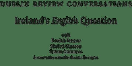 Dublin Review Conversations: Ireland's English Question tickets