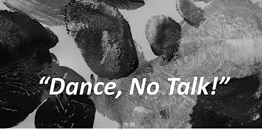 Dance, No Talk!