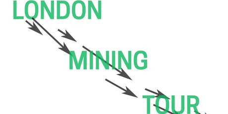 London Mining Tour led by London Mining Network tickets