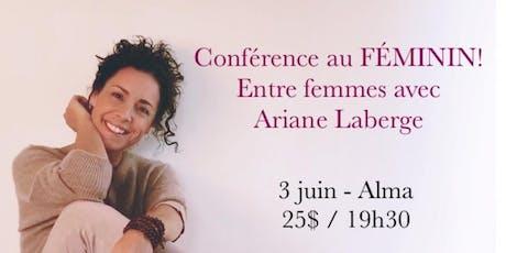 ALMA - Conférence au Féminin - Entre Femmes avec Ariane Laberge 25$ billets