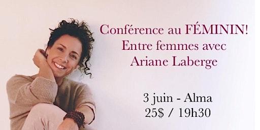 ALMA - Conférence au Féminin - Entre Femmes avec Ariane Laberge 25$