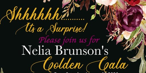 SHHH! IT'S NELIA GRACE BRUNSON'S GOLDEN GALA!!
