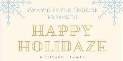 Sway'd Style Lounge presents Happy Holidaze: A Pop-Up Bazaar