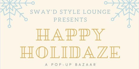 Sway'd Style Lounge presents Happy Holidaze: A Pop-Up Bazaar tickets