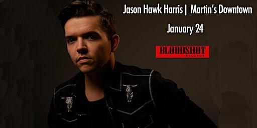 Jason Hawk Harris Live at Martin's Downtown