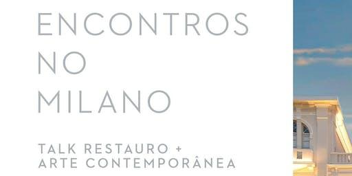 Encontros no Milano: Talk Restauro + Arte Contemporânea