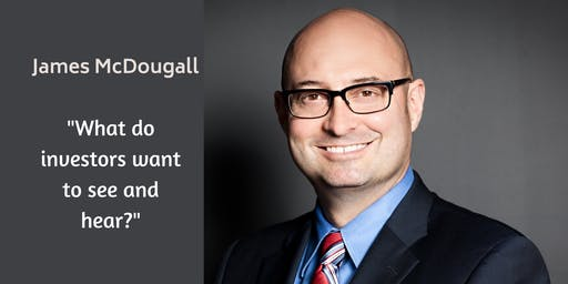 """James McDougall: """"What do investors want to see and hear?"""""""