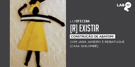 30/11 - OFICINA: [R] EXISTIR CONSTRUÇÃO DE ABAYOMI NO  LAB MUNDO PENSANTE ingressos