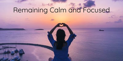 Remaining Calm and Focused