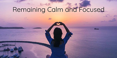 Remaining Calm and Focused tickets