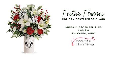 Festive Flurries Holiday Centerpiece Class tickets