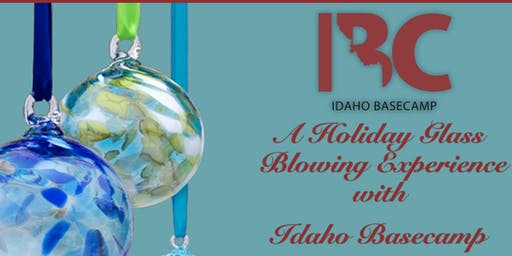 Glassblowing with Idaho Basecamp