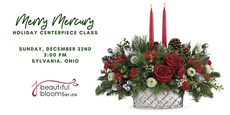 Merry Mercury Holiday Centerpiece Class tickets