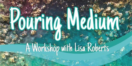 Pouring Medium Workshop with Lisa Roberts tickets