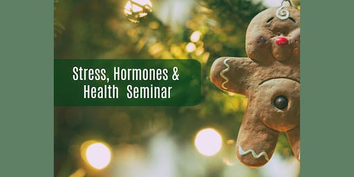 Holiday Stress, Hormones and Health: Free Seminar
