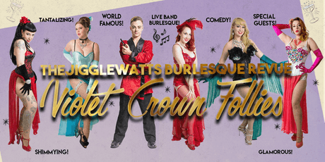 "The Jigglewatts Burlesque: ""Violet Crown Follies!"" tickets"