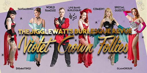 "The Jigglewatts Burlesque: ""Violet Crown Follies!"""