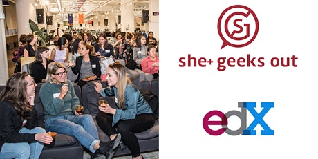 She+ Geeks Out in Boston May Geek Out sponsored by edX tickets
