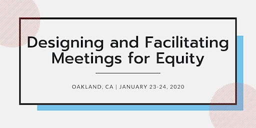 Designing and Facilitating Meetings for Equity | January 23-24, 2020 | CA