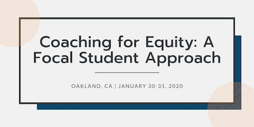 Coaching for Equity: A Focal Student Approach | January 30-31, 2020 | CA