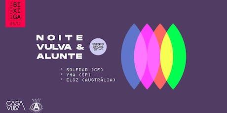 05/12 - SIM 2019 | NOITE VULVA & ALUNTE NO ESTÚDIO BIXIGA ingressos