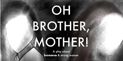 Oh Brother, Mother!