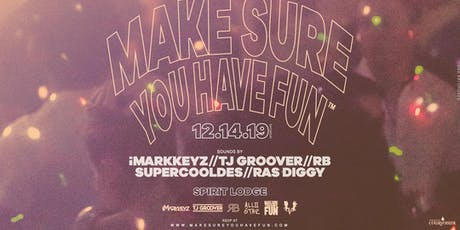 Make Sure You Have Fun™ w/ iMarkKeyz (NYC), TJ Groover (NJ), RB (PGH) & ALL2GTHR (NYC) tickets