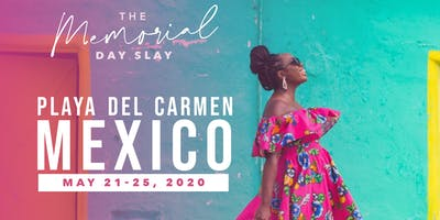 Memorial Day Girls Trip-  Mexico