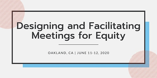 Designing and Facilitating Meetings for Equity | June 11-12, 2020 | CA