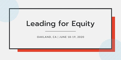 Leading for Equity, Nonresidential | June 18-19, 2020 | CA
