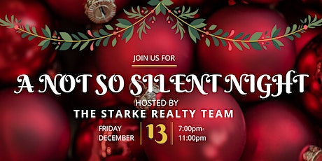 A NOT SO SILENT NIGHT- Holiday Party With Starke Realty tickets
