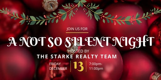 A NOT SO SILENT NIGHT- Holiday Party With Starke Realty