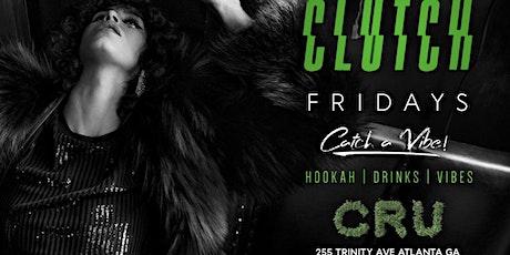 #CLUTCH FRIDAYS ATLANTA'S BRAND NEW FRIDAY NIGHT PARTY DESTINATION!!! tickets
