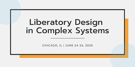 Liberatory Design in Complex Systems - Midwest | Jun 24-26, 2020 | IL   tickets