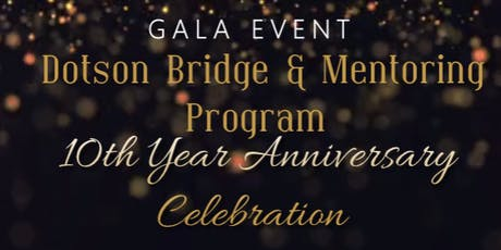 Dotson Bridge & Mentoring Program 10 Year Anniversary Celebration   tickets