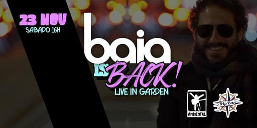 BAIA IS BACK! LIVE IN GARDEN!