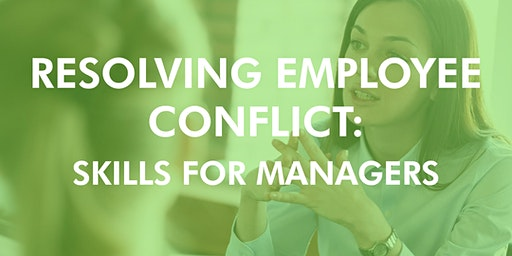 Resolving Employee Conflict: Skills for Managers