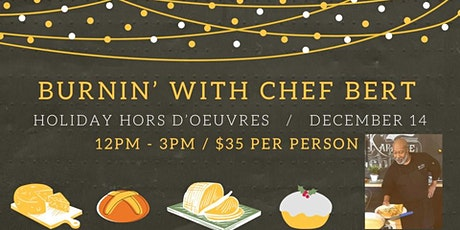Burnin' With Chef Bert - Holiday Hors D'oeuvres tickets