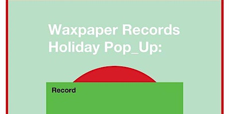 Waxpaper Records Holiday Pop_Up tickets