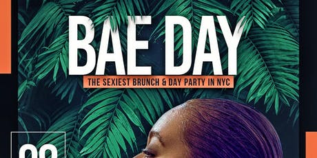 """""""BAE DAY"""" THE SEXIEST BRUNCH & DAY PARTY IN NYC tickets"""