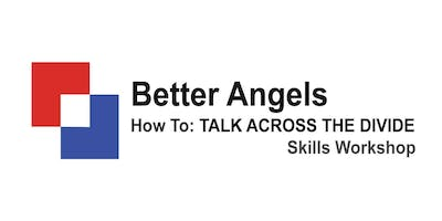 """Talking Across the Divide"" - Skills Workshop by Better Angels"