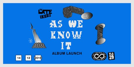THE LATE SHOW 'AS WE KNOW IT' ALBUM LAUNCH tickets