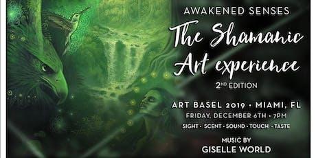 Awakened Senses: The Shamanic Art Experience - Art Basel, Saturday - December 7th tickets