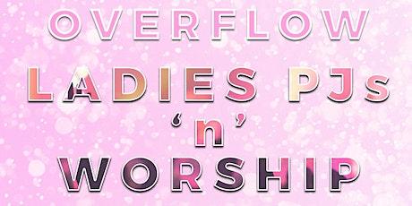 Ladies PJ'S & WORSHIP NIGHT (THEME: OVERFLOW) tickets