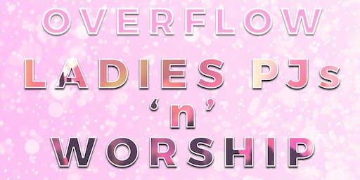 Ladies PJ'S & WORSHIP NIGHT (THEME: OVERFLOW)