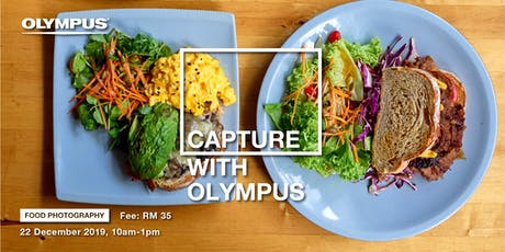 CAPTURE WITH OLYMPUS - FOOD PHOTOGRAPHY WORKSHOP (KL) tickets
