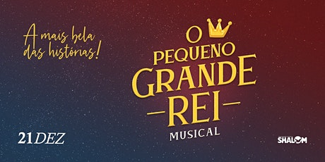 Musical O Pequeno Grande Rei [2ª SESSÃO - 19H] ingressos