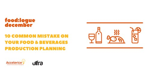 10 Common Mistakes on Your Food & Beverages Production Planning