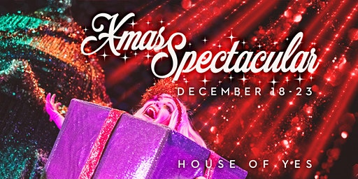 The House of Yes Xmas Spectacular 2019