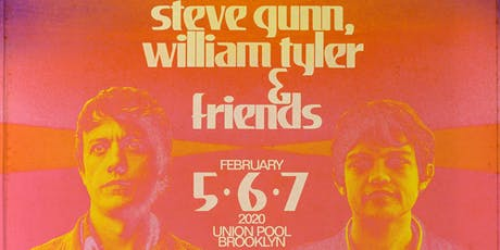 Steve Gunn, William Tyler & Friends NIght #3 tickets